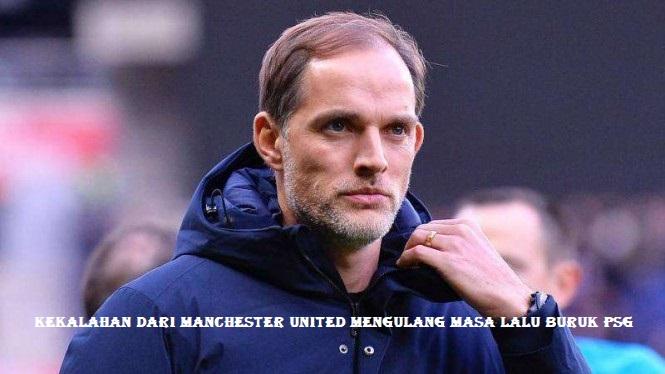 Kekalahan dari Manchester United Mengulang Masa Lalu Buruk PSG